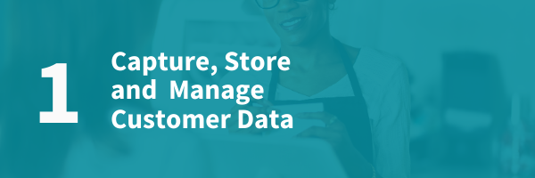 Capture Store and Manage Customer Data